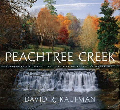 Peachtree Creek: A Natural and Unnatural History of Atlanta's Watershed